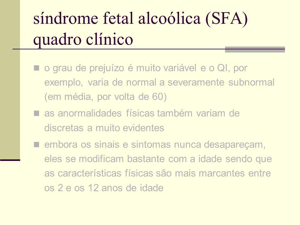 síndrome fetal alcoólica (SFA) quadro clínico o grau de prejuízo é muito variável e o QI, por exemplo, varia de normal a severamente subnormal (em méd