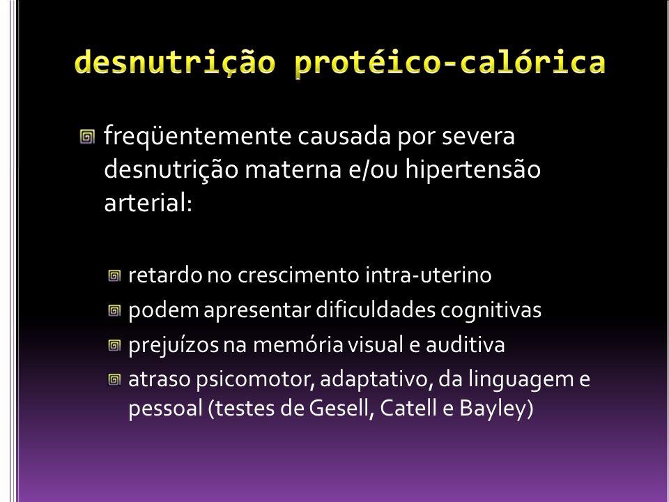 freqüentemente causada por severa desnutrição materna e/ou hipertensão arterial: retardo no crescimento intra-uterino podem apresentar dificuldades co
