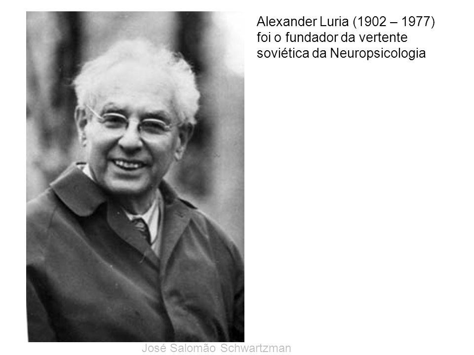 Alexander Luria (1902 – 1977) foi o fundador da vertente soviética da Neuropsicologia José Salomão Schwartzman
