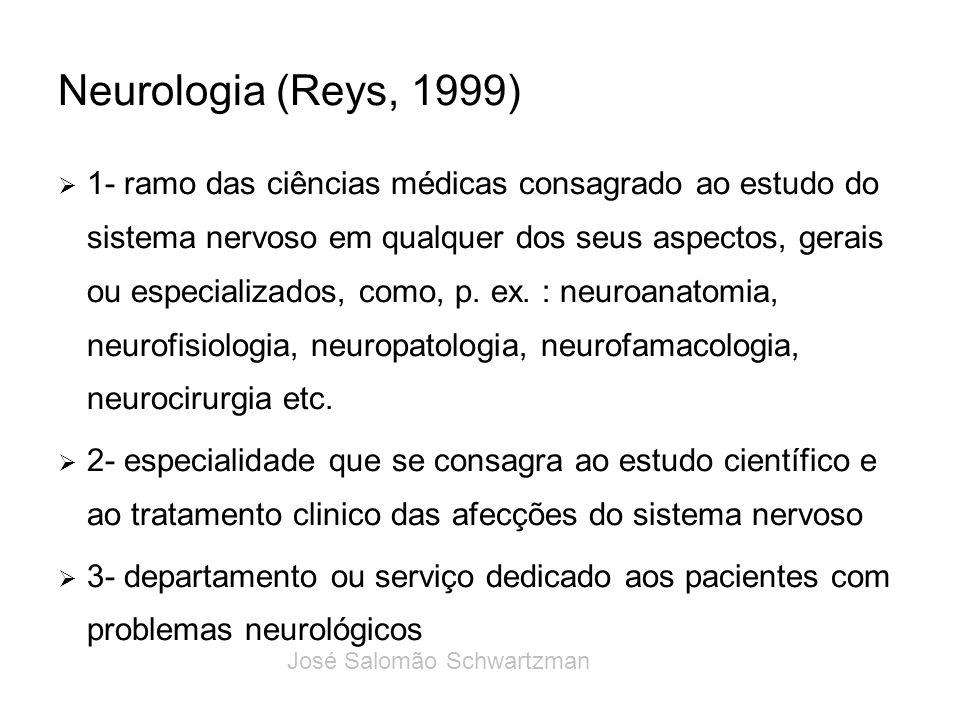 Neurologia (Reys, 1999) 1- ramo das ciências médicas consagrado ao estudo do sistema nervoso em qualquer dos seus aspectos, gerais ou especializados,