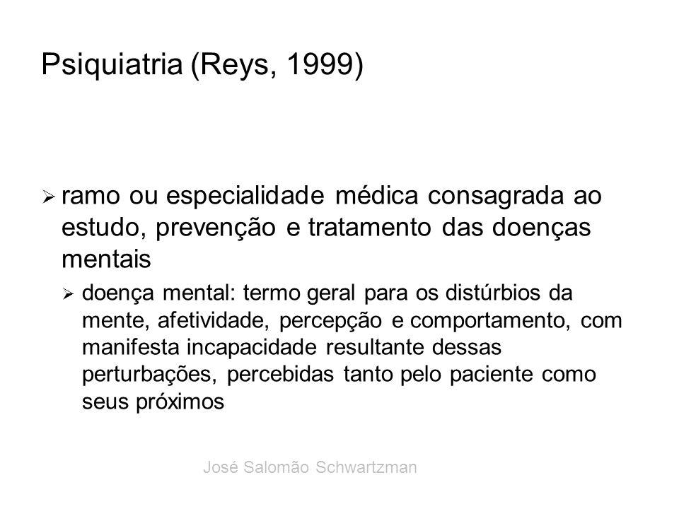 Psiquiatria (Reys, 1999) ramo ou especialidade médica consagrada ao estudo, prevenção e tratamento das doenças mentais doença mental: termo geral para