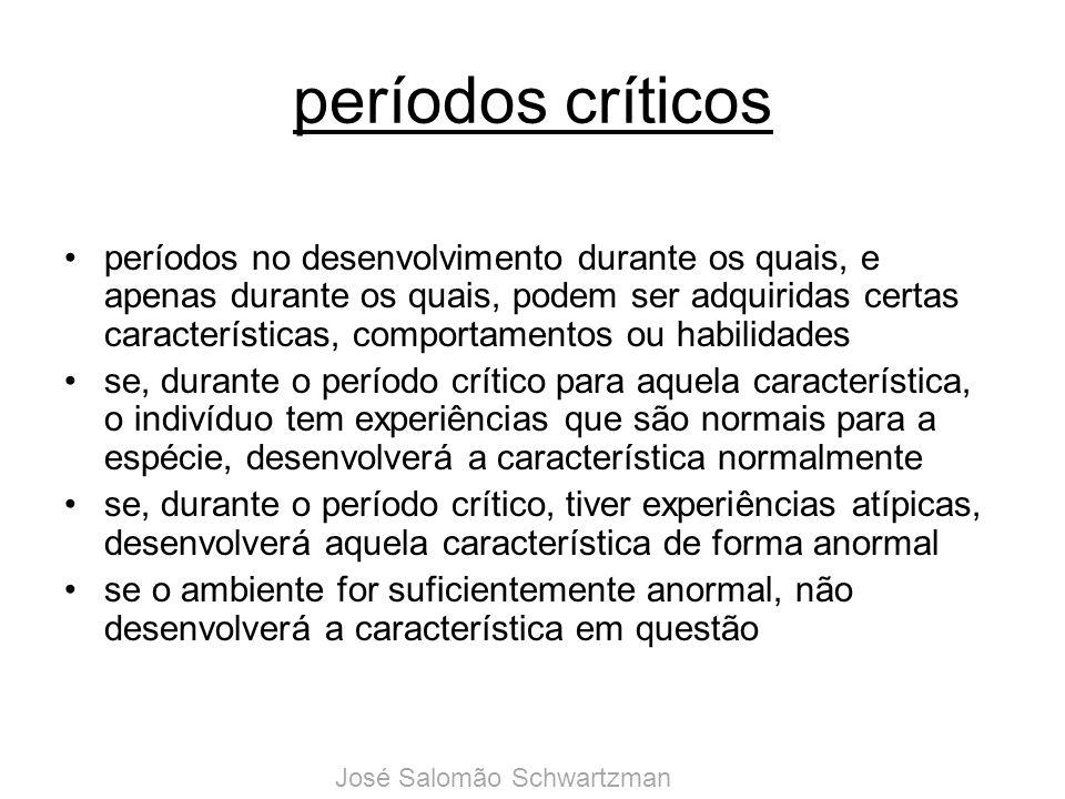 períodos críticos períodos no desenvolvimento durante os quais, e apenas durante os quais, podem ser adquiridas certas características, comportamentos