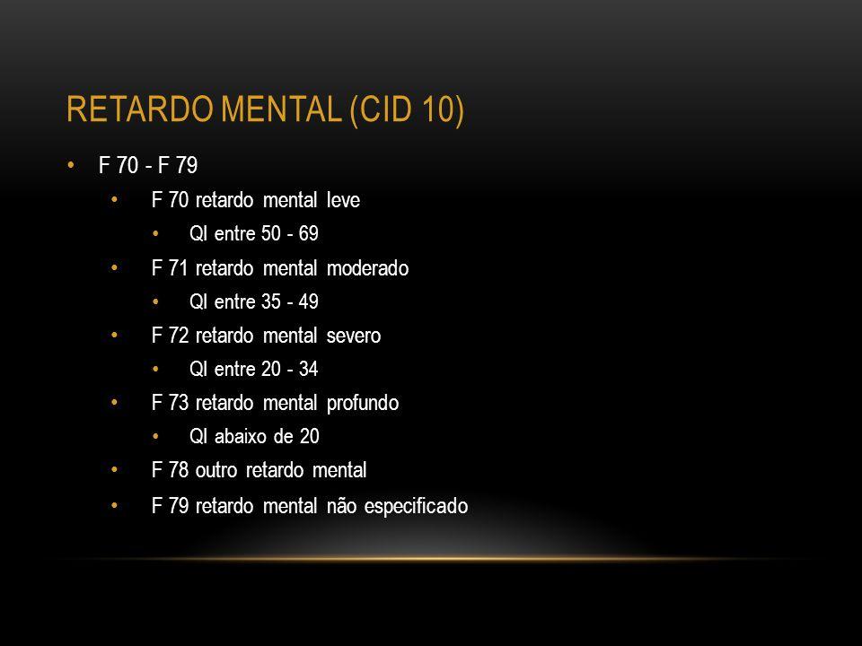 RETARDO MENTAL (CID 10) F 70 - F 79 F 70 retardo mental leve QI entre 50 - 69 F 71 retardo mental moderado QI entre 35 - 49 F 72 retardo mental severo