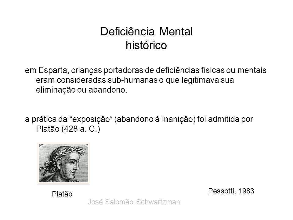 Deficiência Mental histórico em Esparta, crianças portadoras de deficiências físicas ou mentais eram consideradas sub-humanas o que legitimava sua eli