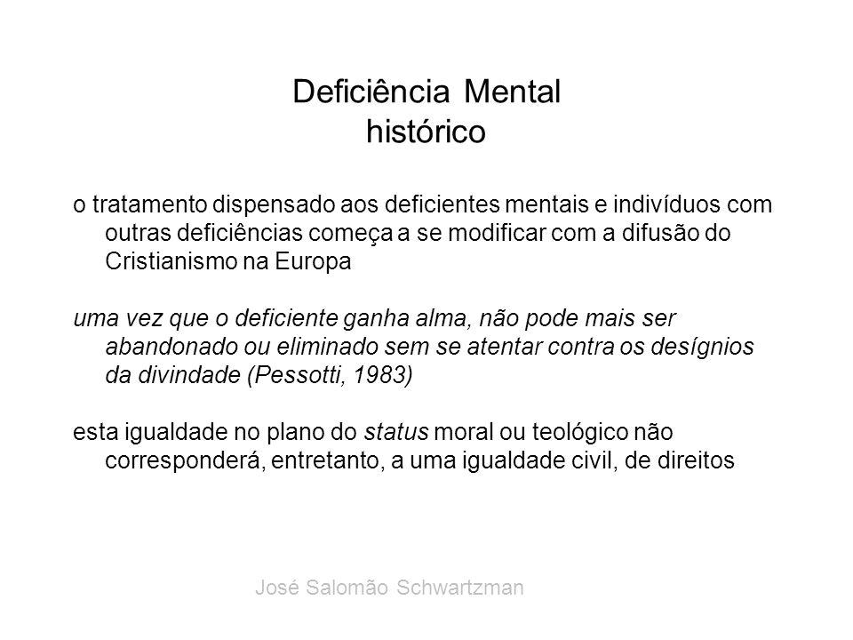Deficiência Mental histórico o tratamento dispensado aos deficientes mentais e indivíduos com outras deficiências começa a se modificar com a difusão