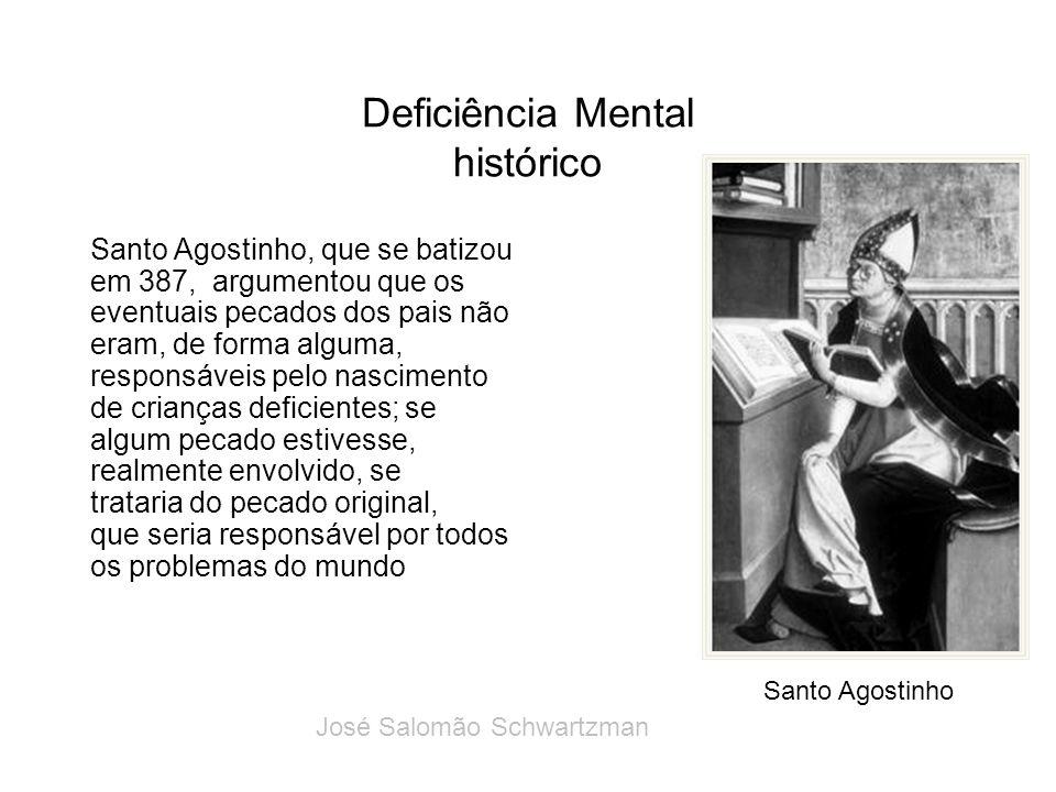 Deficiência Mental histórico Santo Agostinho, que se batizou em 387, argumentou que os eventuais pecados dos pais não eram, de forma alguma, responsáv