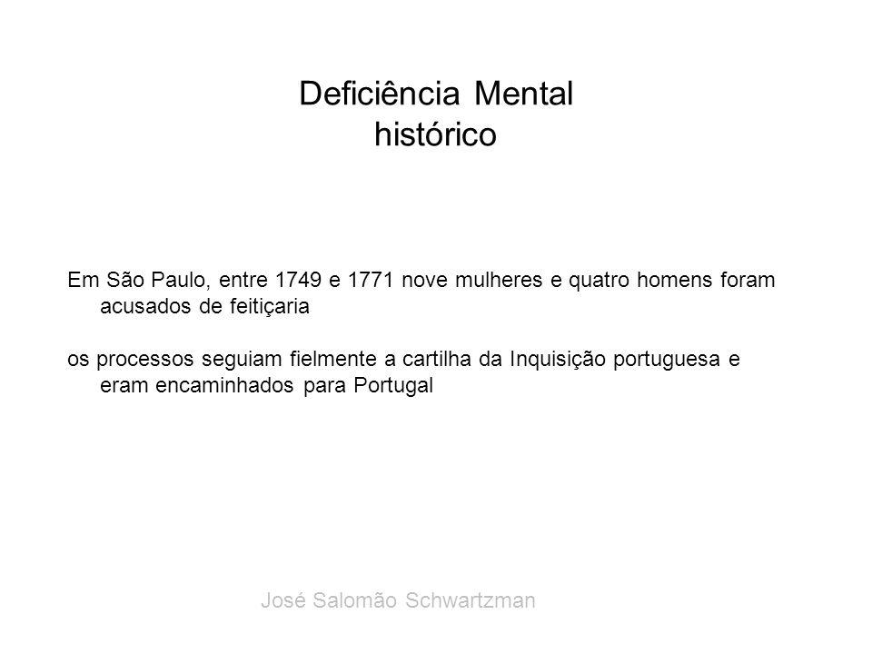 Deficiência Mental histórico Em São Paulo, entre 1749 e 1771 nove mulheres e quatro homens foram acusados de feitiçaria os processos seguiam fielmente