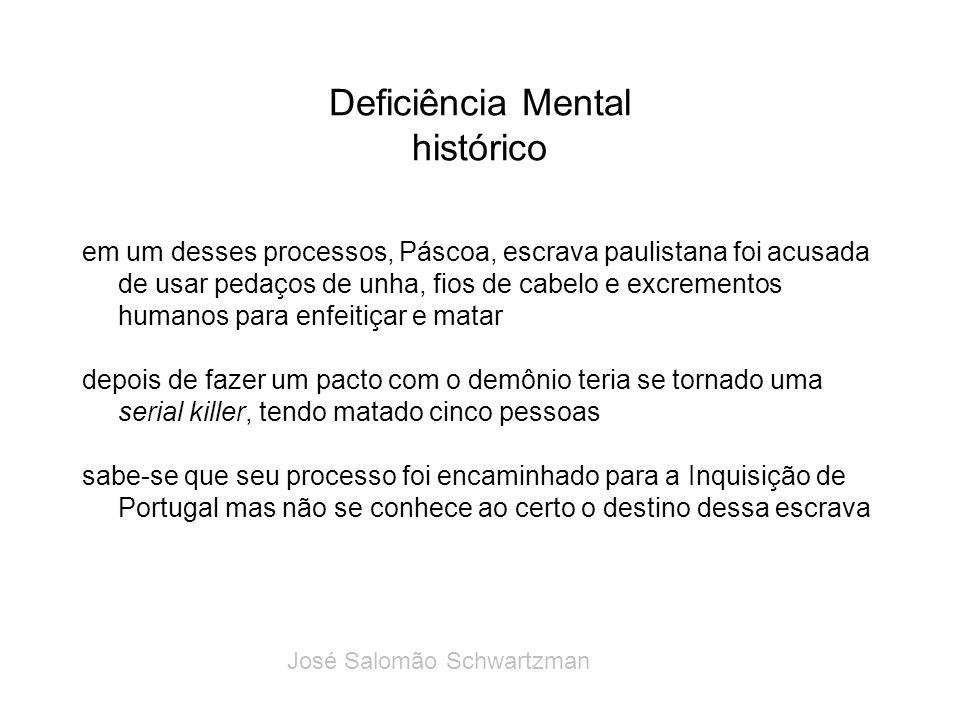 Deficiência Mental histórico em um desses processos, Páscoa, escrava paulistana foi acusada de usar pedaços de unha, fios de cabelo e excrementos huma