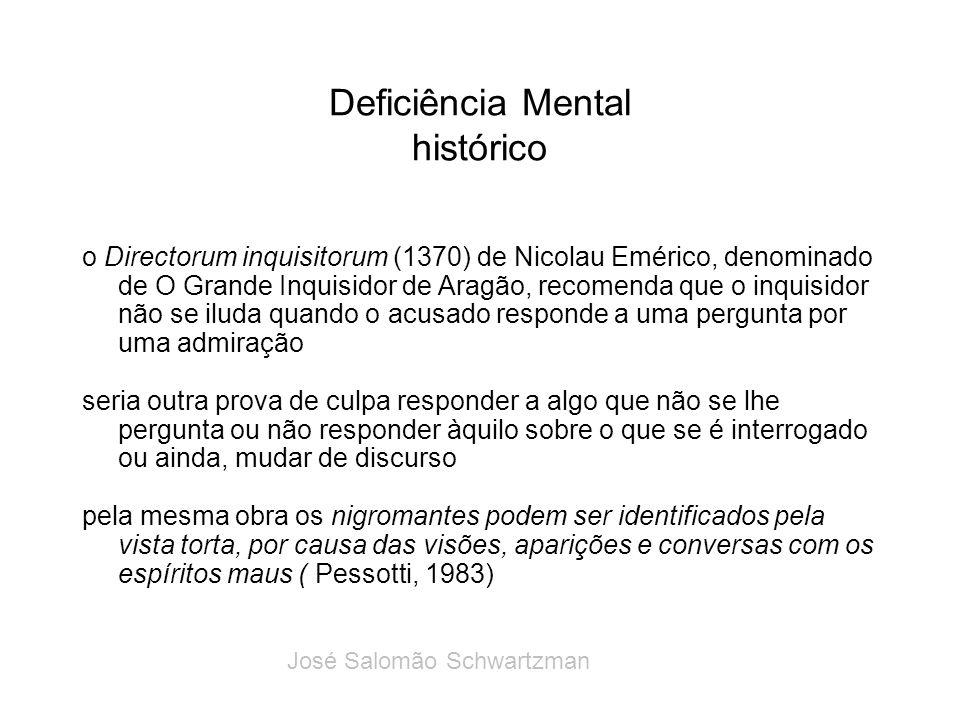 Deficiência Mental histórico o Directorum inquisitorum (1370) de Nicolau Emérico, denominado de O Grande Inquisidor de Aragão, recomenda que o inquisi