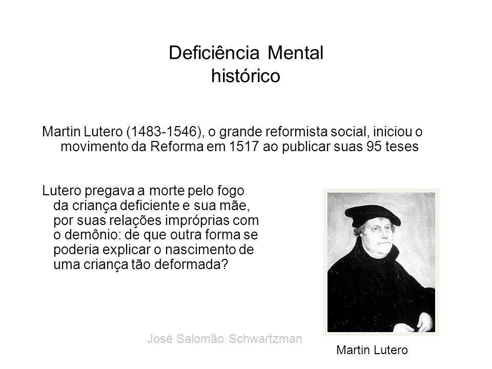 Deficiência Mental histórico Martin Lutero (1483-1546), o grande reformista social, iniciou o movimento da Reforma em 1517 ao publicar suas 95 teses L