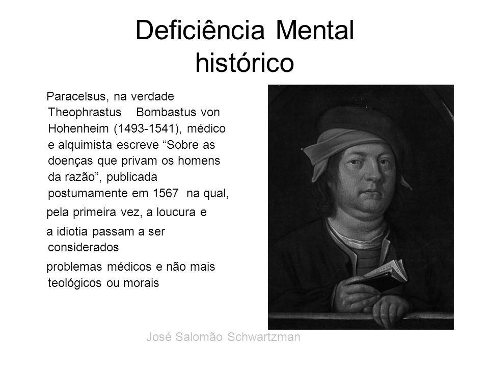 Deficiência Mental histórico Paracelsus, na verdade Theophrastus Bombastus von Hohenheim (1493-1541), médico e alquimista escreve Sobre as doenças que