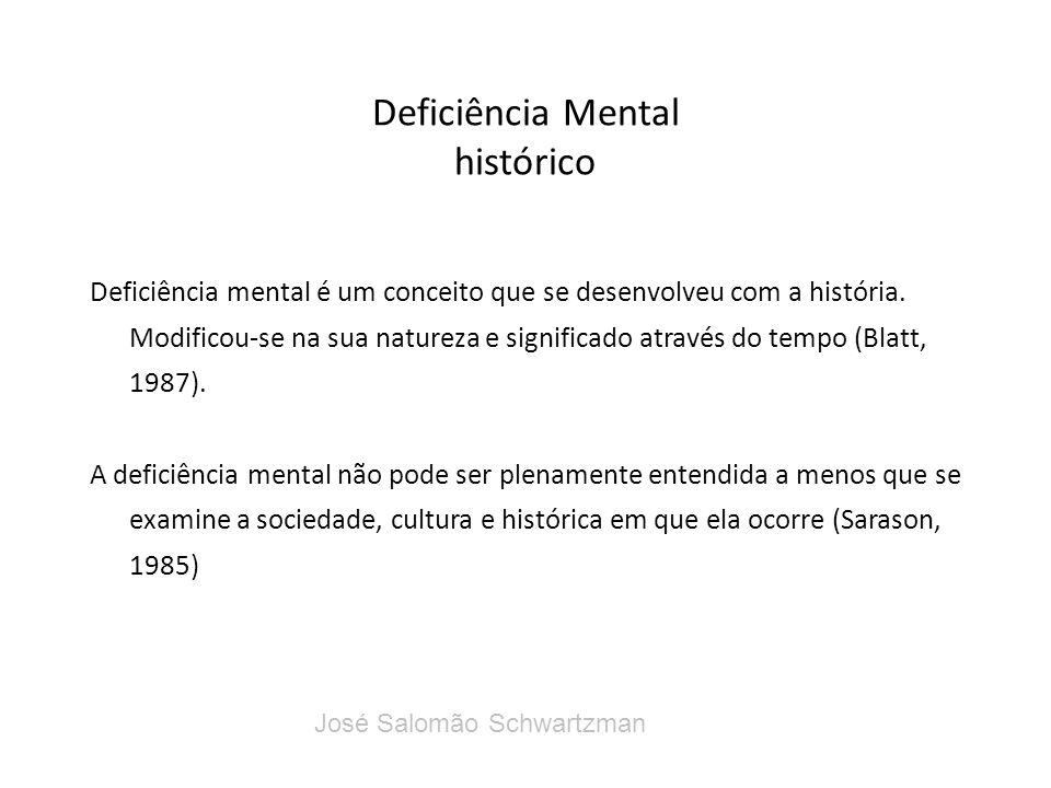 Deficiência Mental histórico Deficiência mental é um conceito que se desenvolveu com a história. Modificou-se na sua natureza e significado através do