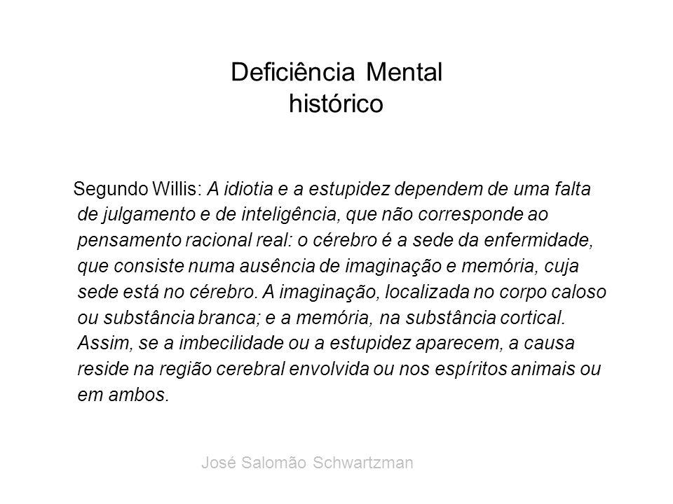 Deficiência Mental histórico Segundo Willis: A idiotia e a estupidez dependem de uma falta de julgamento e de inteligência, que não corresponde ao pen