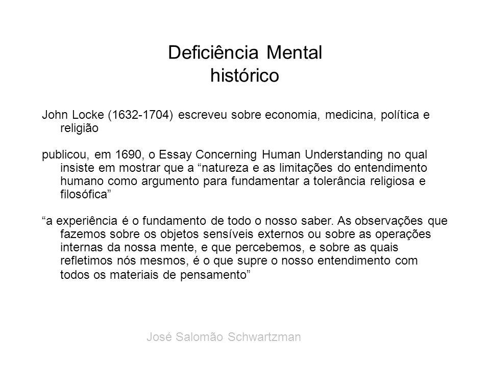 Deficiência Mental histórico John Locke (1632-1704) escreveu sobre economia, medicina, política e religião publicou, em 1690, o Essay Concerning Human