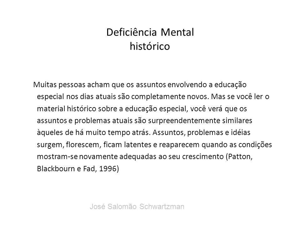 Deficiência Mental histórico em 1908 surge o primeiro tratado sobre deficiência mental publicado por Tretgold: Mental Deficiency (Amentia) na quarta edição desta obra, publicada em 1922 encontramos a seguinte classificação da deficiência mental: José Salomão Schwartzman