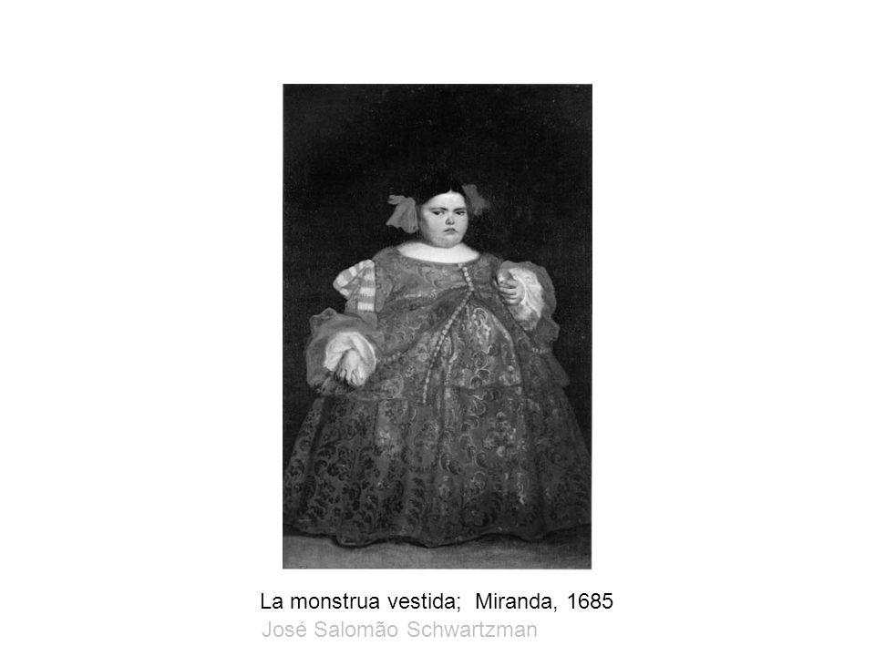 La monstrua vestida; Miranda, 1685 José Salomão Schwartzman