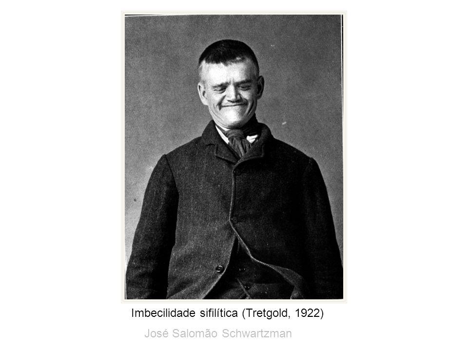 Imbecilidade sifilítica (Tretgold, 1922) José Salomão Schwartzman