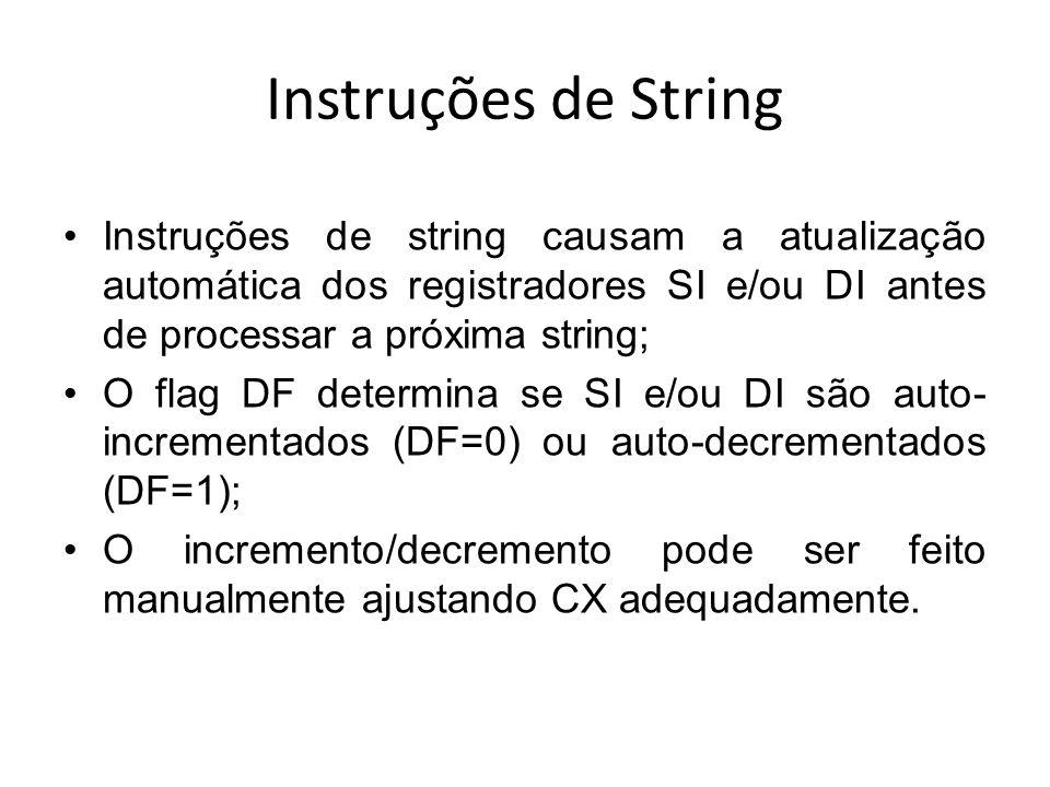 Instruções de String Instruções de string causam a atualização automática dos registradores SI e/ou DI antes de processar a próxima string; O flag DF