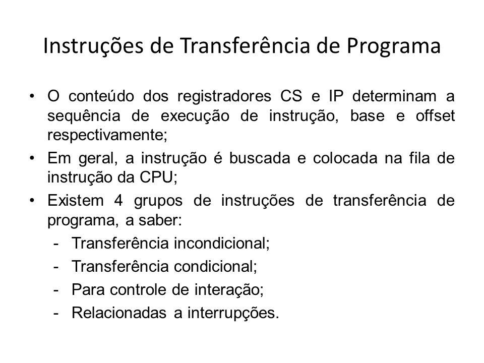 Instruções de Transferência de Programa O conteúdo dos registradores CS e IP determinam a sequência de execução de instrução, base e offset respectiva