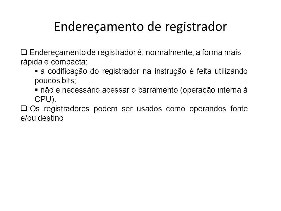Endereçamento de registrador Endereçamento de registrador é, normalmente, a forma mais rápida e compacta: a codificação do registrador na instrução é
