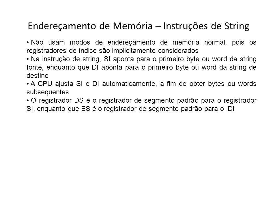 Endereçamento de Memória – Instruções de String Não usam modos de endereçamento de memória normal, pois os registradores de índice são implicitamente