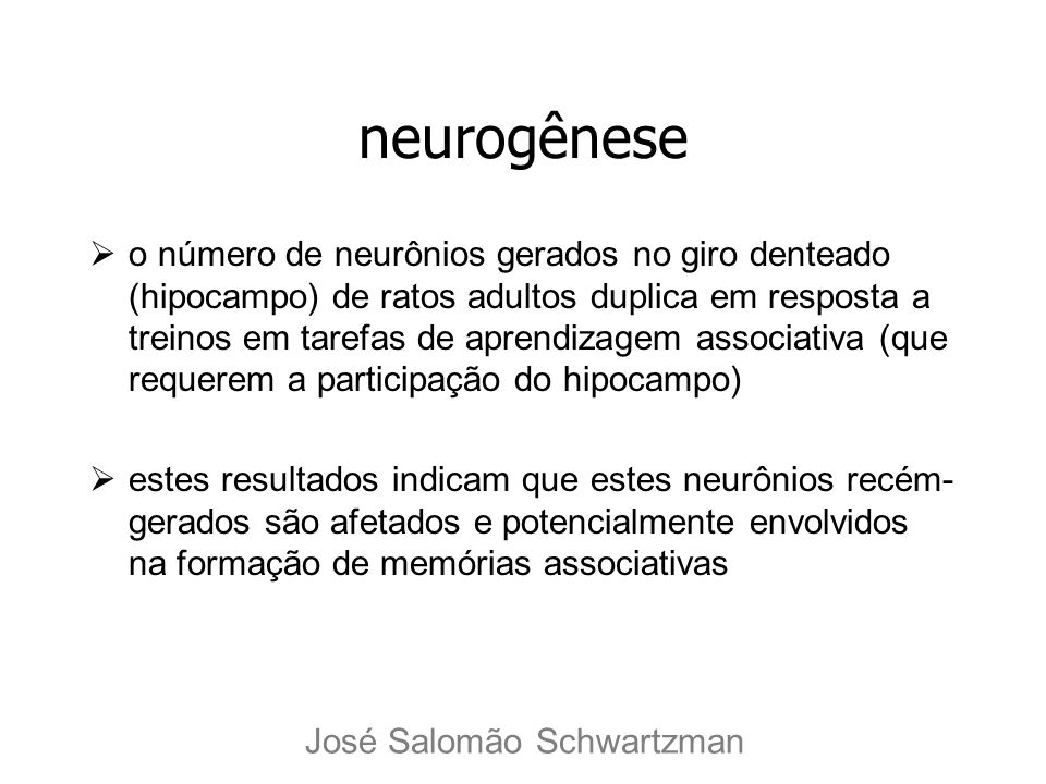 neurogênese o número de neurônios gerados no giro denteado (hipocampo) de ratos adultos duplica em resposta a treinos em tarefas de aprendizagem assoc