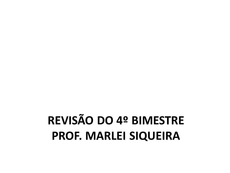 REVISÃO DO 4º BIMESTRE PROF. MARLEI SIQUEIRA