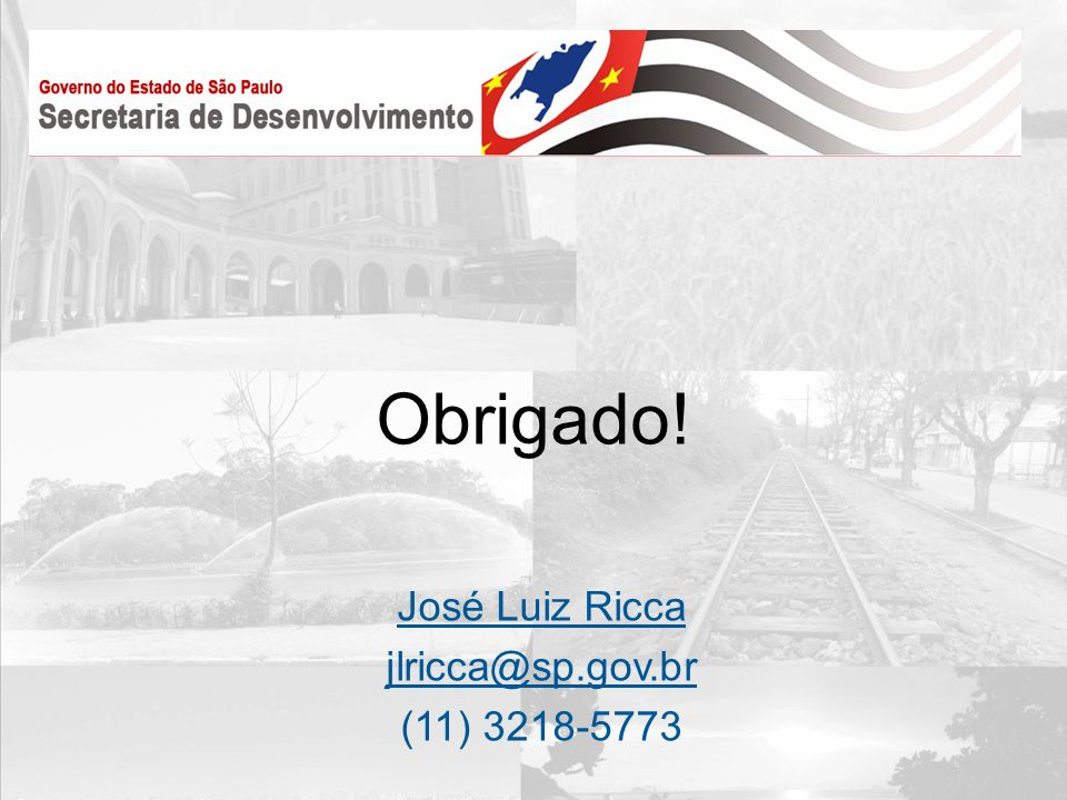 Obrigado! José Luiz Ricca jlricca@sp.gov.br (11) 3218-5773