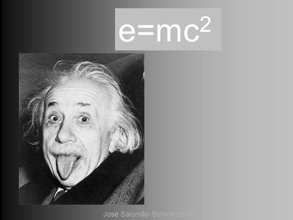 e=mc 2 José Salomão Schwartzman