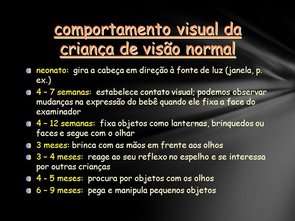 comportamento visual da criança de visão normal neonato: gira a cabeça em direção à fonte de luz (janela, p.