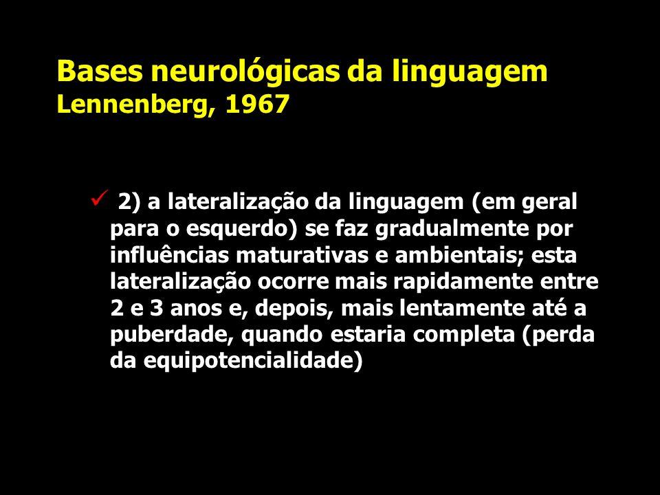 Bases neurológicas da linguagem Lennenberg, 1967 defendia um modelo neurológico e maturativo do desenvolvimento afirmando que: 1)os hemisférios cerebr