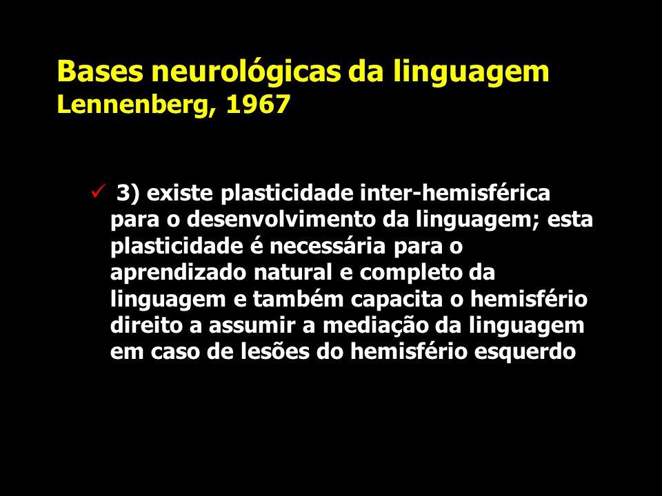 Bases neurológicas da linguagem Lennenberg, 1967 2) a lateralização da linguagem (em geral para o esquerdo) se faz gradualmente por influências matura