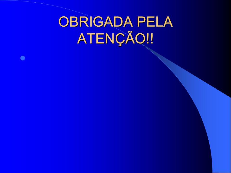 OBRIGADA PELA ATENÇÃO!!