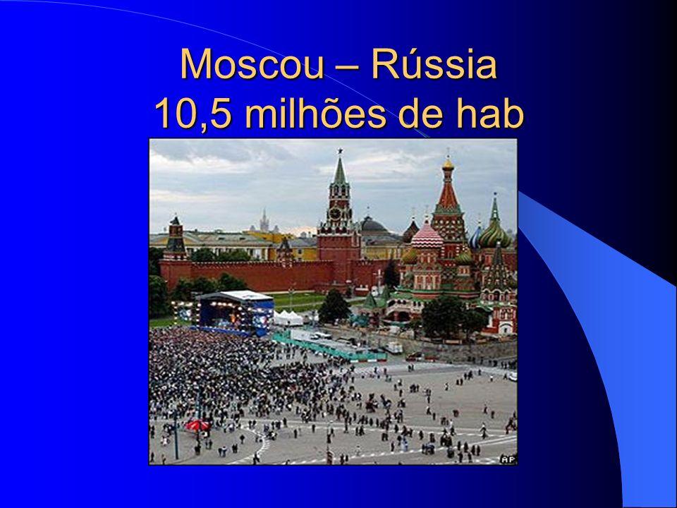 Moscou – Rússia 10,5 milhões de hab