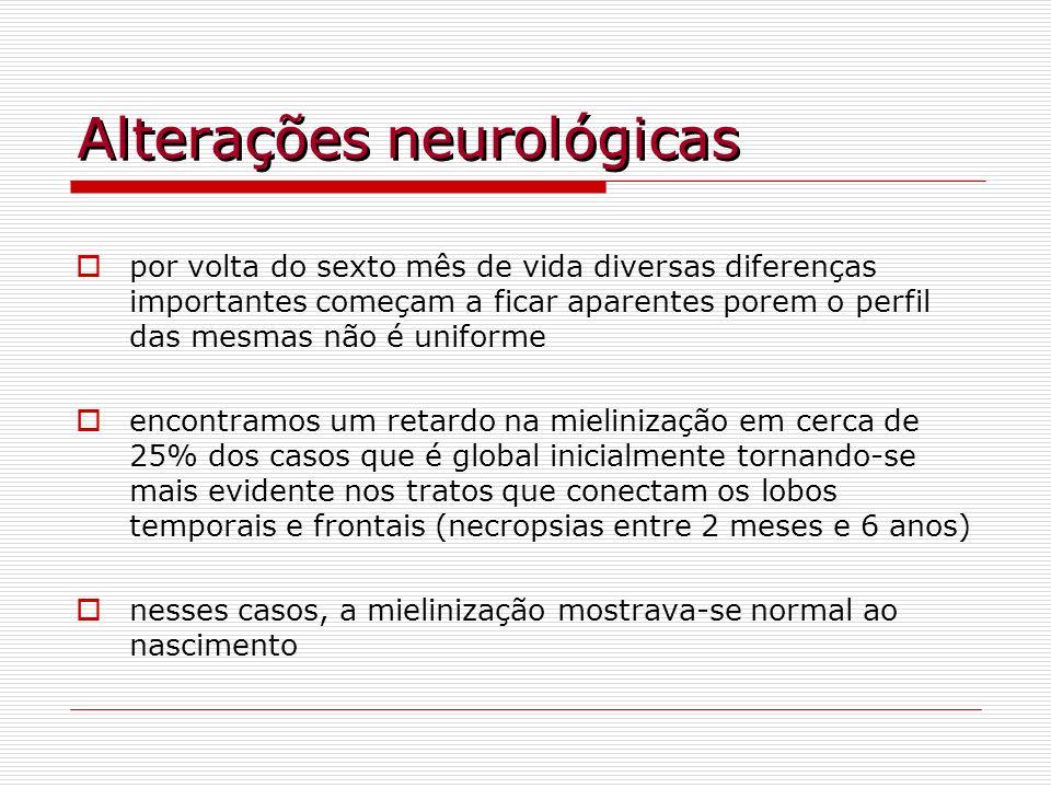 Alterações neurológicas por volta do sexto mês de vida diversas diferenças importantes começam a ficar aparentes porem o perfil das mesmas não é unifo