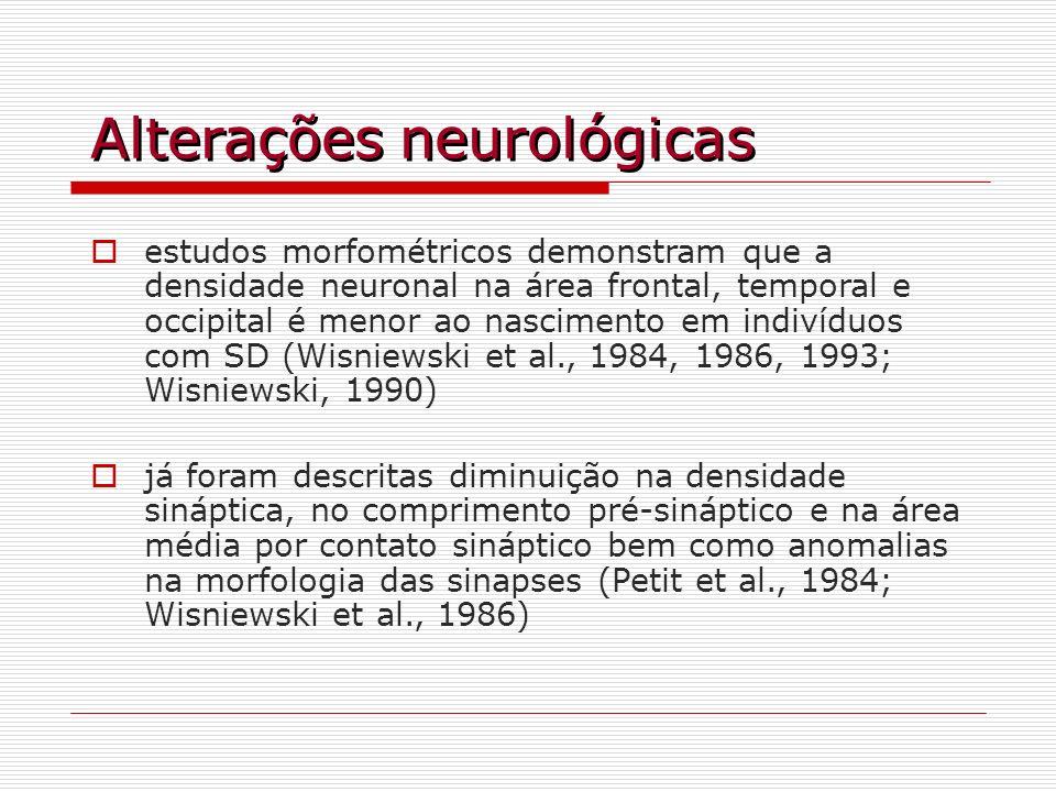 Alterações neurológicas estudos morfométricos demonstram que a densidade neuronal na área frontal, temporal e occipital é menor ao nascimento em indiv