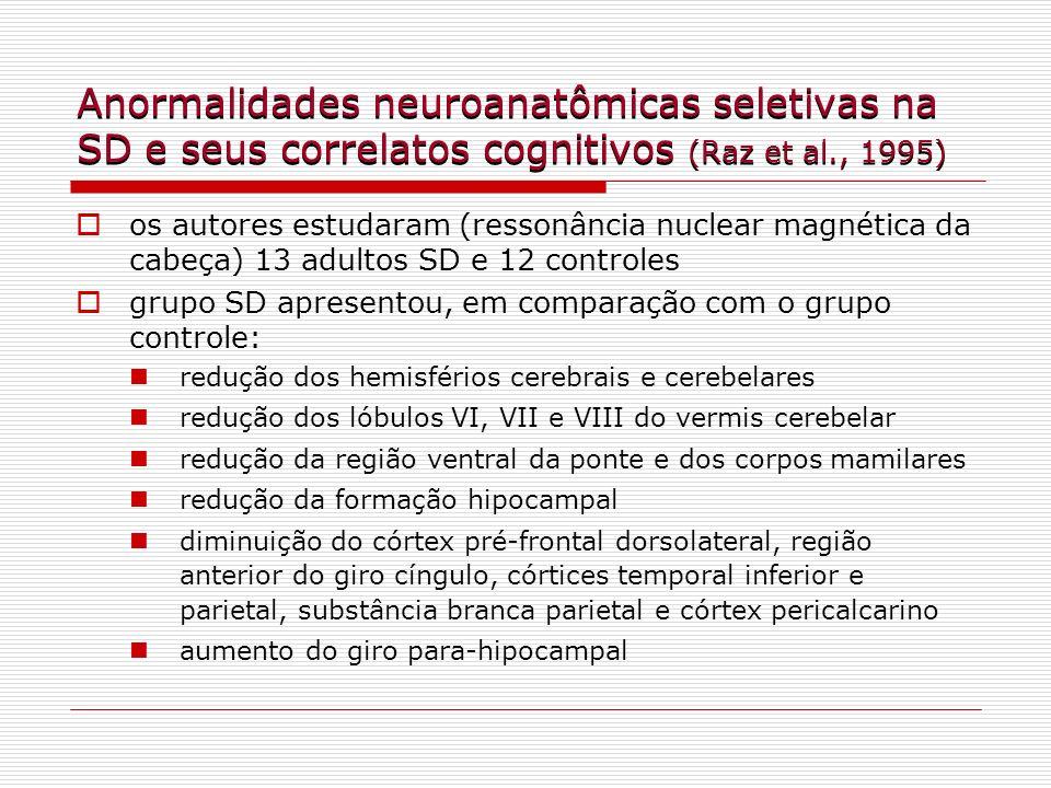 Anormalidades neuroanatômicas seletivas na SD e seus correlatos cognitivos (Raz et al., 1995) os autores estudaram (ressonância nuclear magnética da c