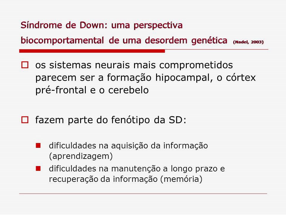 Síndrome de Down: uma perspectiva biocomportamental de uma desordem genética (Nadel, 2003) os sistemas neurais mais comprometidos parecem ser a formaç