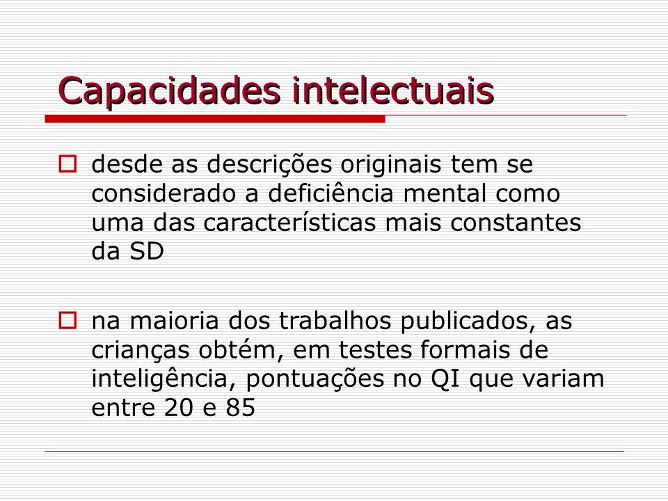 Capacidades intelectuais desde as descrições originais tem se considerado a deficiência mental como uma das características mais constantes da SD na m
