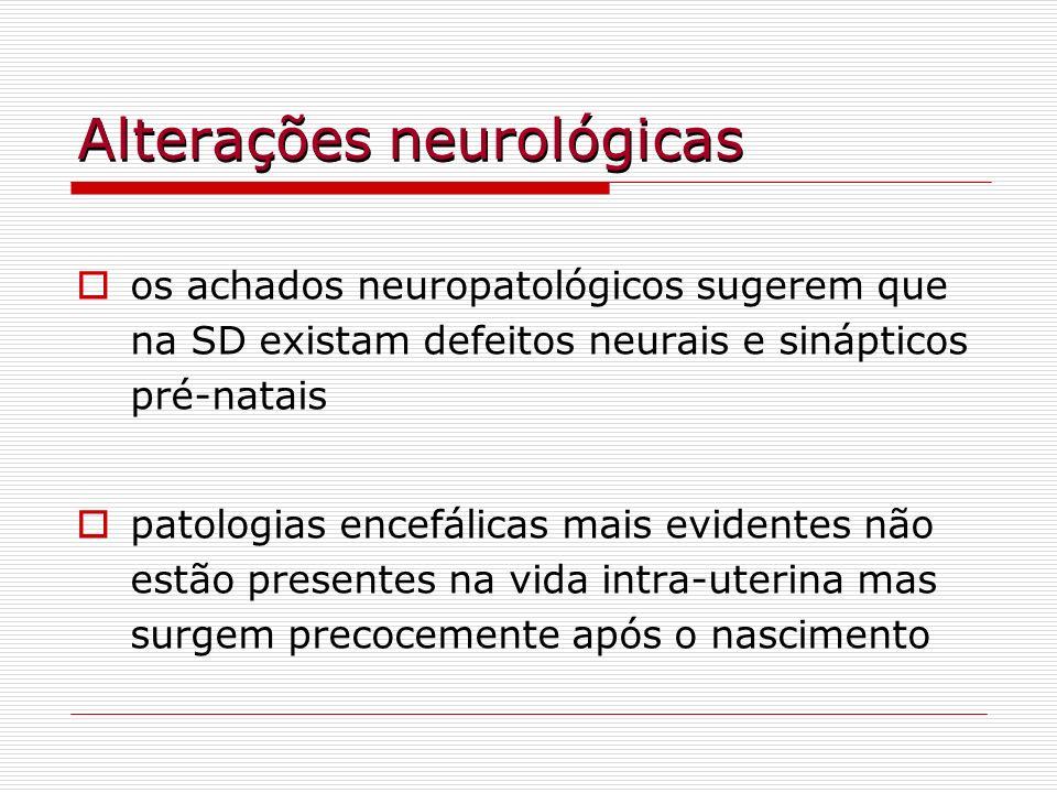 Alterações neurológicas desenvolvimento pré-natal do SNC os achados são, em geral, pouco significativos e discordantes Sylvester (1983) observou, em um feto de 18 semanas de gestação, que o encéfalo era menor e o hipocampo menor e malformado Schmidt-Sidor et al.