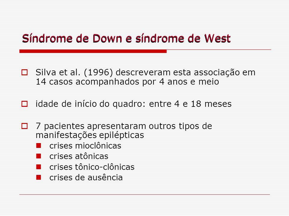 Síndrome de Down e síndrome de West Silva et al. (1996) descreveram esta associação em 14 casos acompanhados por 4 anos e meio idade de início do quad