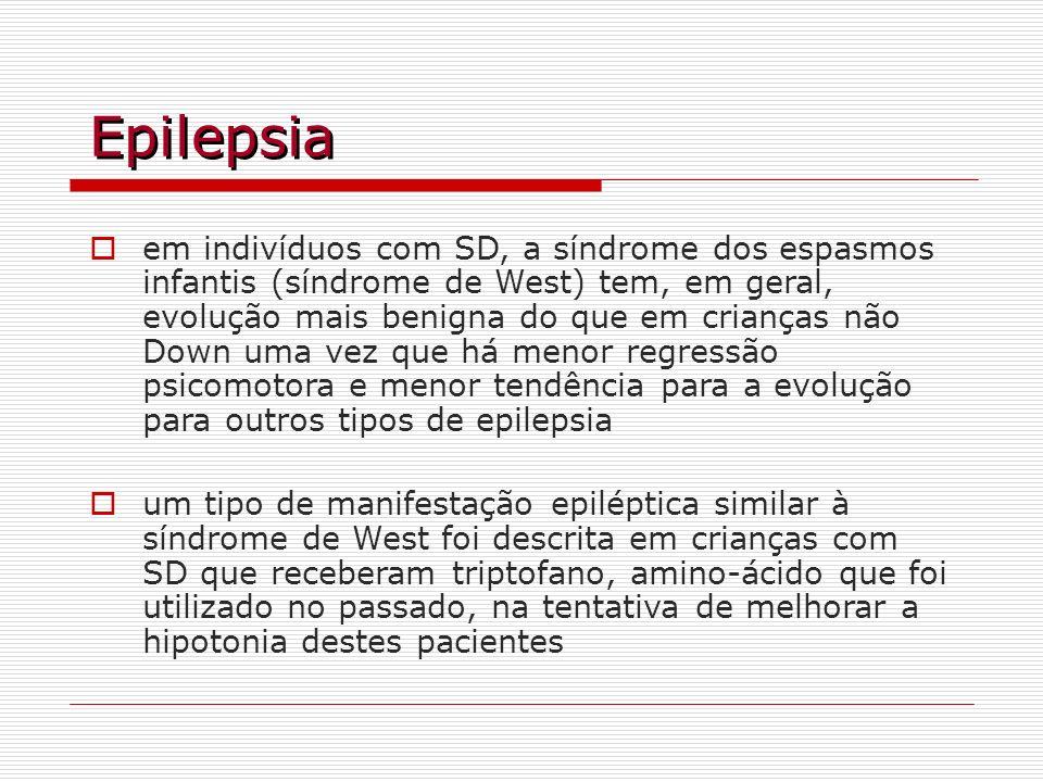 Epilepsia em indivíduos com SD, a síndrome dos espasmos infantis (síndrome de West) tem, em geral, evolução mais benigna do que em crianças não Down u