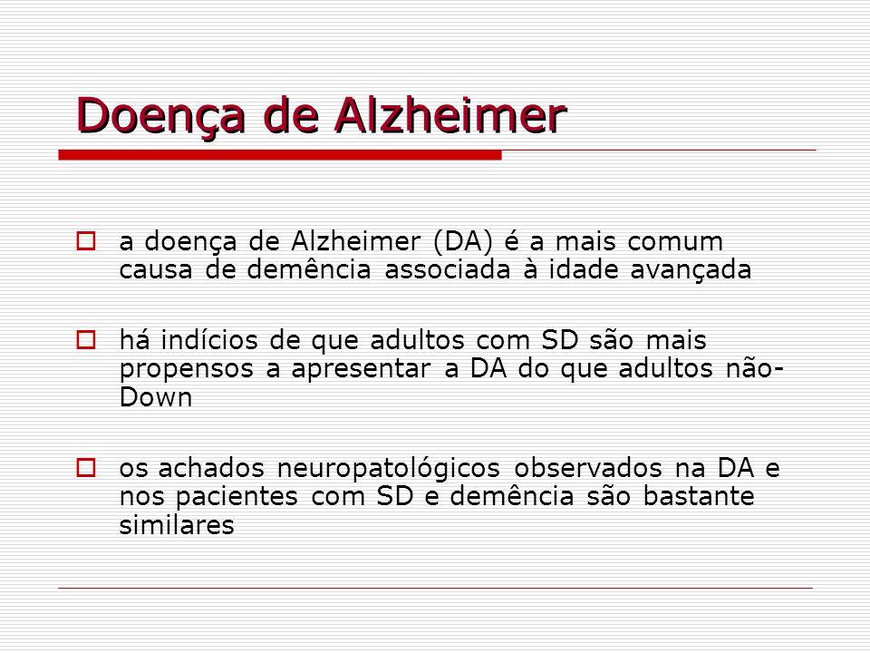 Doença de Alzheimer a doença de Alzheimer (DA) é a mais comum causa de demência associada à idade avançada há indícios de que adultos com SD são mais