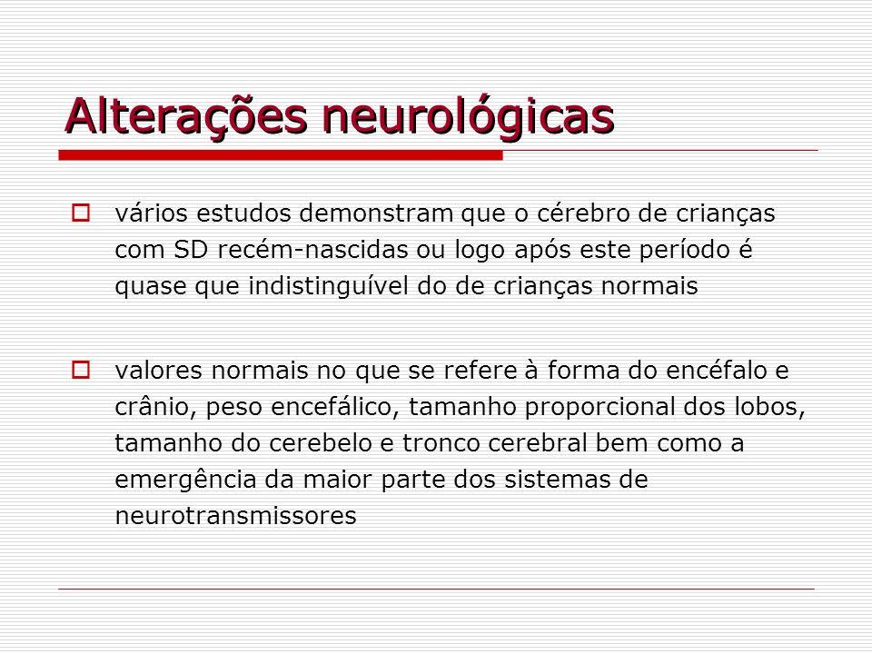 Alterações neurológicas vários estudos demonstram que o cérebro de crianças com SD recém-nascidas ou logo após este período é quase que indistinguível
