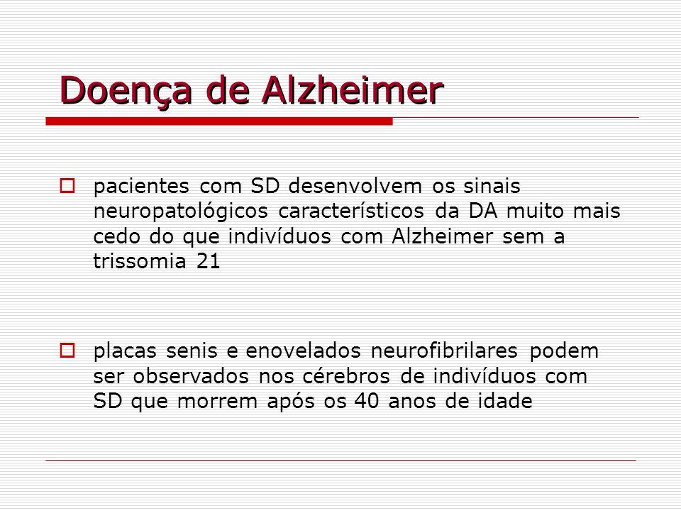 Doença de Alzheimer pacientes com SD desenvolvem os sinais neuropatológicos característicos da DA muito mais cedo do que indivíduos com Alzheimer sem