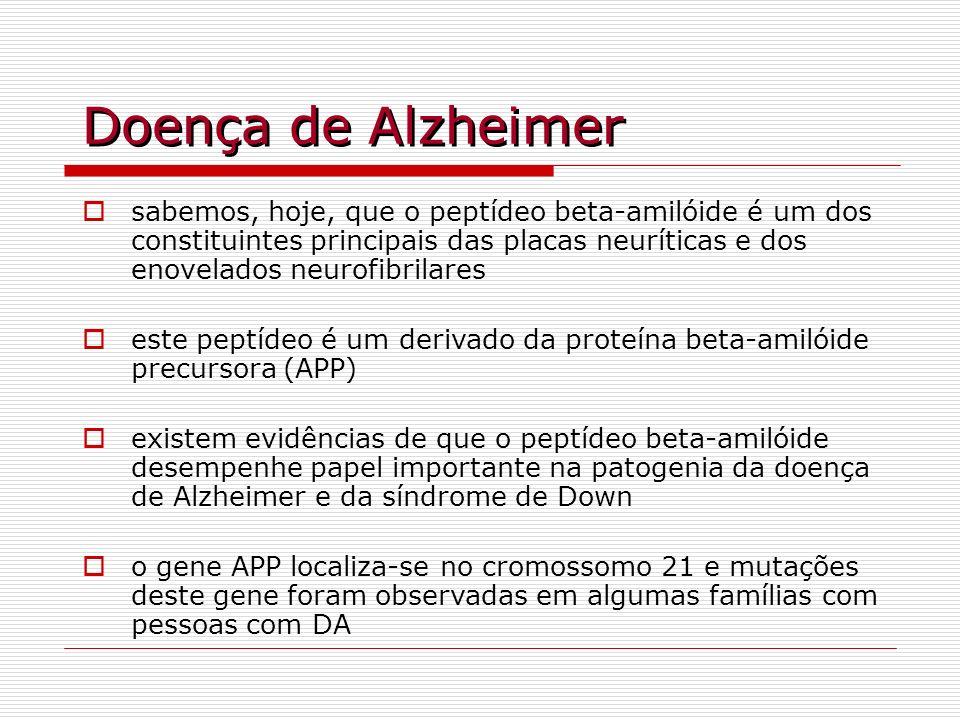 Doença de Alzheimer sabemos, hoje, que o peptídeo beta-amilóide é um dos constituintes principais das placas neuríticas e dos enovelados neurofibrilar