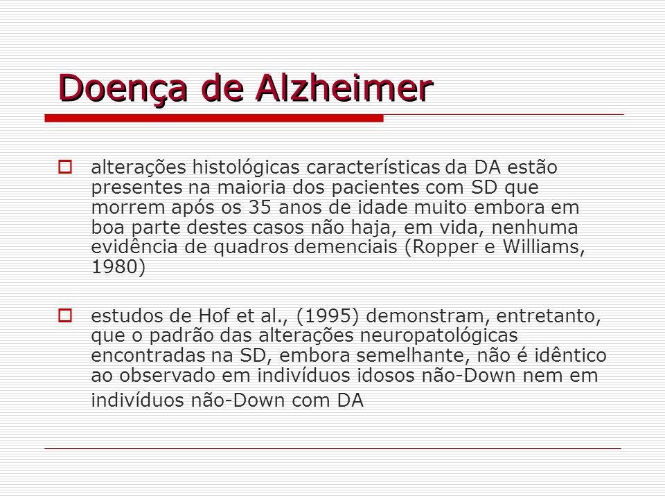 Doença de Alzheimer alterações histológicas características da DA estão presentes na maioria dos pacientes com SD que morrem após os 35 anos de idade