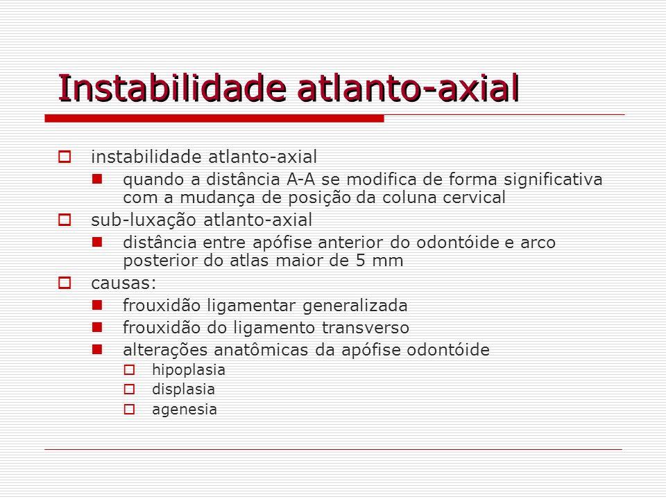 Instabilidade atlanto-axial instabilidade atlanto-axial quando a distância A-A se modifica de forma significativa com a mudança de posição da coluna c