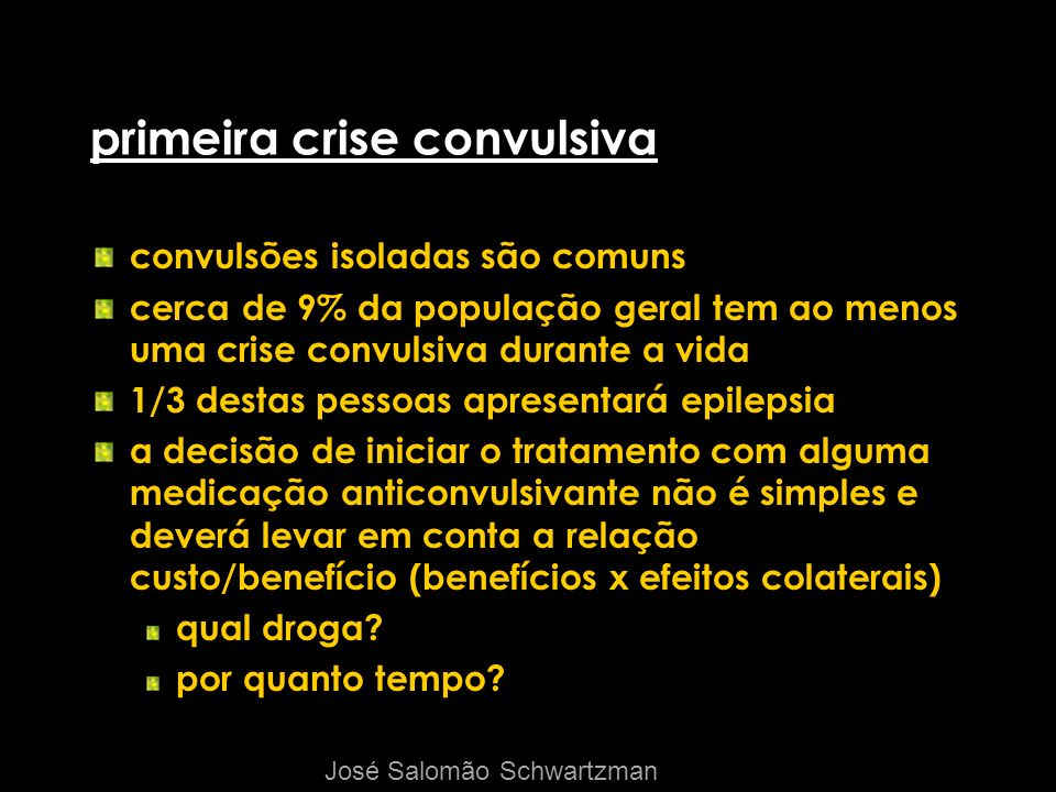 primeira crise convulsiva convulsões isoladas são comuns cerca de 9% da população geral tem ao menos uma crise convulsiva durante a vida 1/3 destas pe
