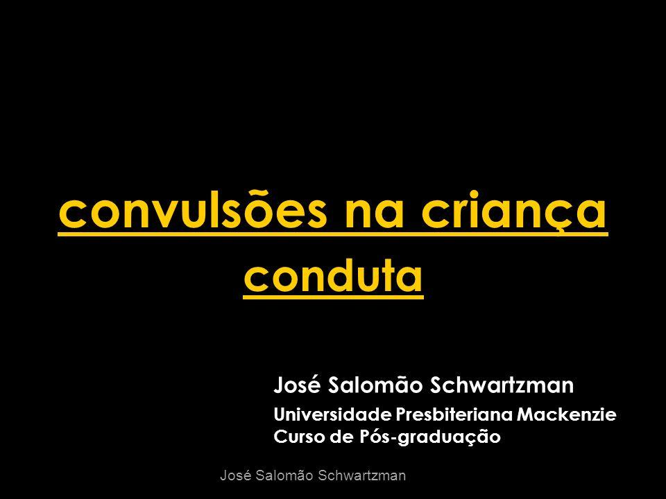 convulsões na criança conduta José Salomão Schwartzman Universidade Presbiteriana Mackenzie Curso de Pós-graduação José Salomão Schwartzman